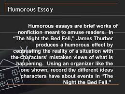 "the night the bed fell by james thurber ppt video online  8 humorous essay humorous essays are brief works of nonfiction meant to amuse readers in ""the night the bed fell "" james thurber produces a humorous effect"