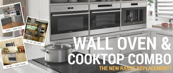 wall ovens cooktop combos the new