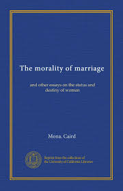 the morality of marriage and other essays on the status and the morality of marriage and other essays on the status and destiny of w mona caird com books