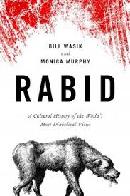 how not to die of rabies a chat bill wasik and monica murphy  is there a disease more sensationally gruesome more thrillingly disturbing than rabies the macabre virus which has haunted the imaginations and