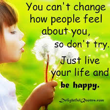 Just Live Your Life And Be Happy Delightful Quotes Enchanting Live Life Happy Images