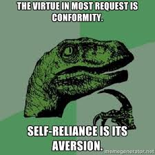 The virtue in most request is conformity. Self-reliance is its ... via Relatably.com