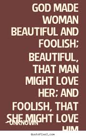God Quotes About Love Unknown photo sayings God made woman beautiful and foolish 68