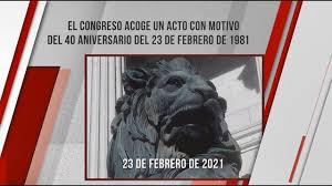 El Congreso acoge un acto con motivo del 40 aniversario del 23 de febrero  de 1981 (23/02/2021) - YouTube