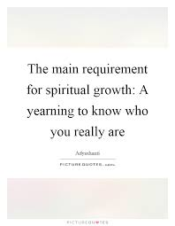 Spiritual Growth Quotes Impressive The Main Requirement For Spiritual Growth A Yearning To Know
