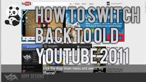 How To Switch Back To Old Youtube Channel Design 2011 New
