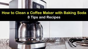 Here is what you need to do: 8 Fast Ways To Clean A Coffee Maker With Baking Soda