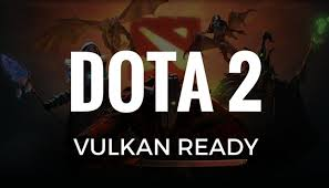 dota 2 now supports high efficiency vulkan api gaming central
