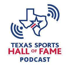 The Texas Sports Hall of Fame Podcast