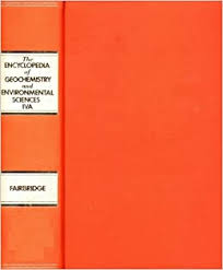 Encyclopedia of Geochemistry and Environmental Sciences (Volume IVA):  Rhodes W. Fairbridge: Amazon.com: Books