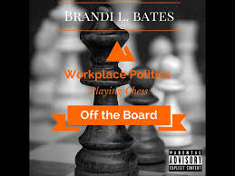 brandi l bates workplace politics playing chess off the board brandi l bates workplace politics playing chess off the board