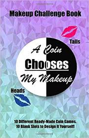 a coin chooses my makeup a makeup challenge book heads or tails coin game 10 ready made makeup games 10 blank makeup games 20 photograph pages