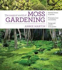 The Magical World of Moss Gardening: Annie Martin: 9781604695601 ...