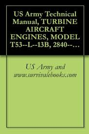 US Army Technical Manual, TURBINE AIRCRAFT ENGINES, MODEL T53--L ...