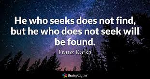 Kafka Quotes Fascinating He Who Seeks Does Not Find But He Who Does Not Seek Will Be Found