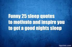 Sleep Quotes Best Funny 48 Sleep Quotes To Motivate And Inspire You To Get A Good
