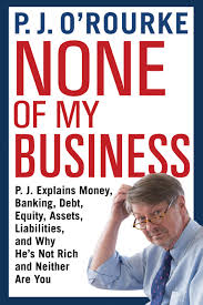 """None Of My Business"""" By P.J. O'Rourke 