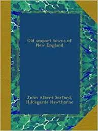 Old seaport towns of New England: Seaford, John Albert, Hawthorne,  Hildegarde: Amazon.com: Books