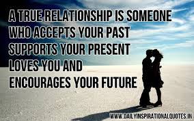 Inspirational Quotes About Love And Relationships Awesome A True Relationship Is Someone Who Accepts Your Past Supports Your