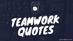 85 Famous Teamwork Quotes Shareable Images Quotebold