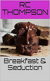 Breakfast & Seduction by R.C. Thompson