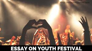 essay on youth festival short essays on famous quotes  essay on youth festival