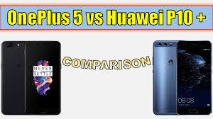 huawei 5. oneplus 5 vs huawei p10 plus - comparison l