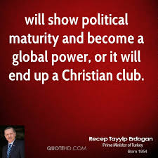 Christian Maturity Quotes Best Of Recep Tayyip Erdogan Quotes QuoteHD