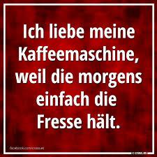 Ich Liebe Meine Kaffeemaschine Weil Die Morgens Einfach Die Fresse