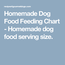 Dog Food Feeding Chart Homemade Dog Food Feeding Chart Serving Size By Dogs