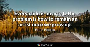 Famous Artist Quotes 29 Stunning Every Child Is An Artist The Problem Is How To Remain An Artist