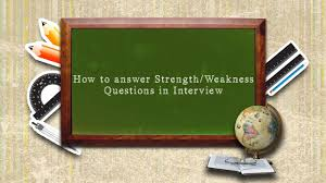 how to answer strength weakness questions in interview how to answer strength weakness questions in interview