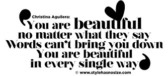 You Are Beautiful No Matter What They Say Quotes Best of You Are Beautiful In Every Single Way Style Has No Size