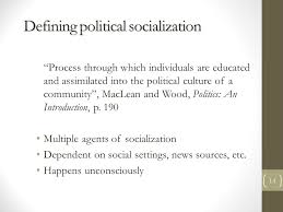 political culture political culture political socialization  defining political socialization process through which individuals are educated and assimilated into the political culture of