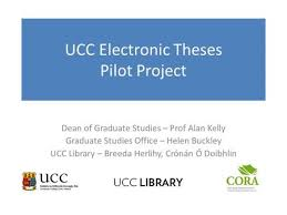 submitting theses to s portal a pilot project theses  ucc electronic theses pilot project dean of graduate studies prof alan kelly graduate studies office