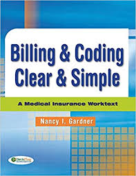 Medical billing and coding are two closely related aspects of the modern health care industry. Billing Coding Clear Simple A Medical Insurance Worktext 9780803617186 Medicine Health Science Books Amazon Com