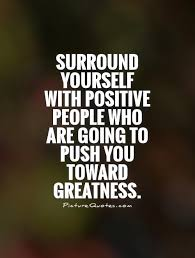 Positive People Quotes Impressive Surround Yourself With Positive People Who Are Going To Push You