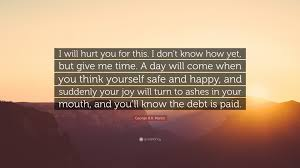 "Quotes About Being Happy With Yourself Enchanting George RR Martin Quote ""I Will Hurt You For This I Don't Know"