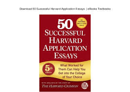 successful harvard application essays ebooks textbooks  50 successful harvard application essays ebooks textbooks