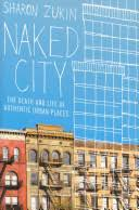 Naked City: The Death and Life of <b>Authentic Urban</b> Places - Sharon ...