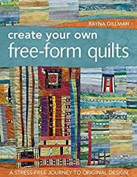 The Best of Quilting Arts: Your Ultimate Resource for Art Quilt ... & Create Your Own Free-Form Quilts: A Stress-Free Journey to Original Design Adamdwight.com