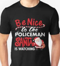 be nice to policeman santa is watching uni t shirt