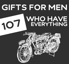 after looking at the pictures i am not sure kevin would like any of these things he is soo hard to for 107 unique gifts for men who have everything