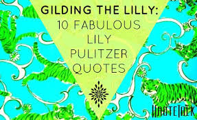 Lilly Pulitzer Quotes Beauteous 48 Fabulous Quotes From Lilly Pulitzer HauteTalk