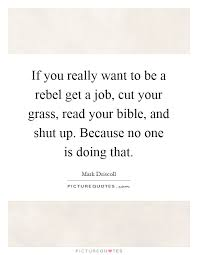 If You Really Want To Be A Rebel Get A Job Cut Your Grass