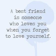 Best Friend Love Quotes Inspiration A Best Friend Is Someone Who Loves You When You Forget To Love