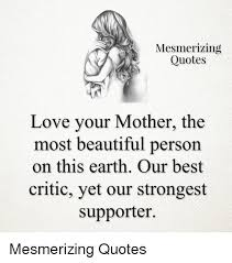 Your A Beautiful Person Quotes Best of Mesmerizing Quotes Love Your Mother The Most Beautiful Person On