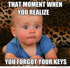 That Moment When You Realize You Forgot Your Keys | WeKnowMemes via Relatably.com