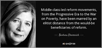 barbara ehrenreich quote middle class led reform movements from  middle class led reform movements from the progressive era to the war on