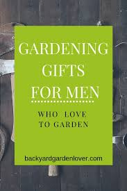 getting a gardening gift for a man doesn t have to be plicated here